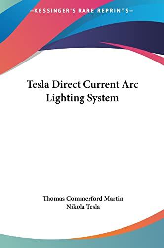 9781161511826: Tesla Direct Current Arc Lighting System