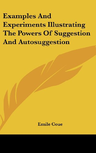 9781161512793: Examples And Experiments Illustrating The Powers Of Suggestion And Autosuggestion