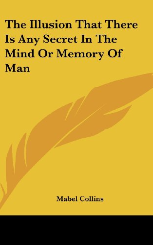 9781161521924: The Illusion That There Is Any Secret In The Mind Or Memory Of Man