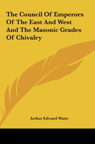 9781161524086: The Council Of Emperors Of The East And West And The Masonic Grades Of Chivalry