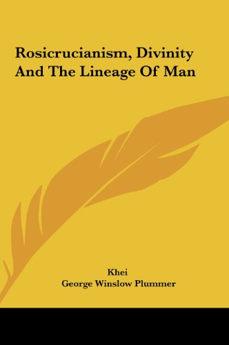 Rosicrucianism, Divinity And The Lineage Of Man (1161528911) by Khei; George Winslow Plummer