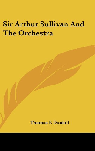 Sir Arthur Sullivan And The Orchestra: Dunhill, Thomas F.