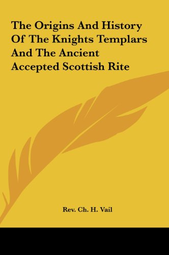 9781161534764: The Origins And History Of The Knights Templars And The Ancient Accepted Scottish Rite