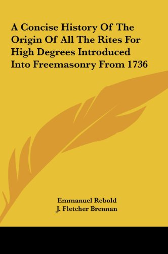 9781161537260: A Concise History Of The Origin Of All The Rites For High Degrees Introduced Into Freemasonry From 1736