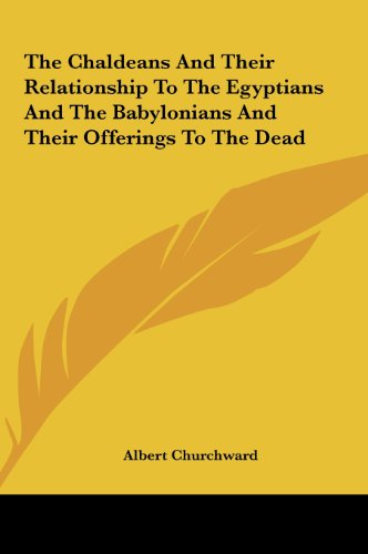 9781161541373: The Chaldeans And Their Relationship To The Egyptians And The Babylonians And Their Offerings To The Dead