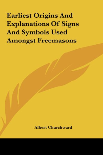9781161541380: Earliest Origins And Explanations Of Signs And Symbols Used Amongst Freemasons