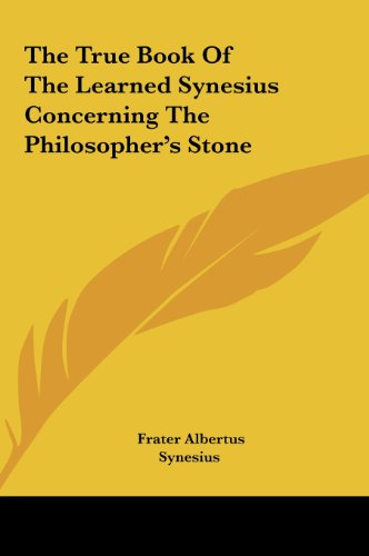 9781161541908: The True Book Of The Learned Synesius Concerning The Philosopher's Stone