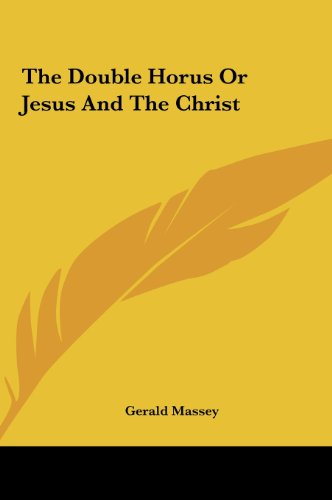 9781161544831: The Double Horus Or Jesus And The Christ
