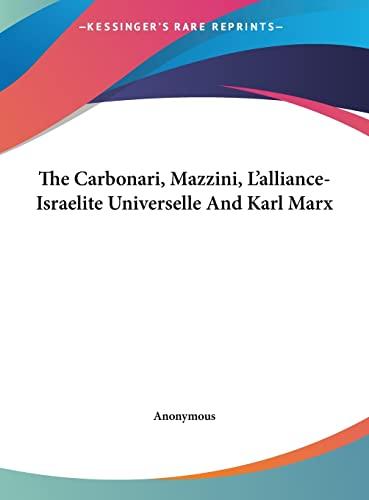 9781161546064: The Carbonari, Mazzini, L'alliance-Israelite Universelle And Karl Marx