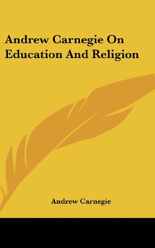 9781161546811: Andrew Carnegie On Education And Religion