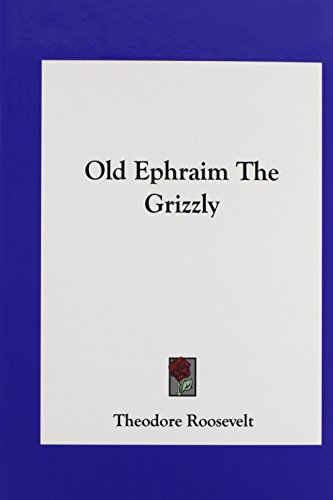 9781161547146: Old Ephraim The Grizzly