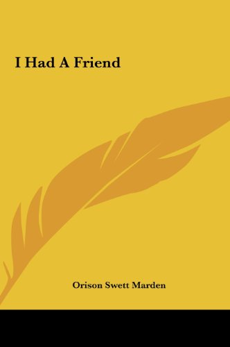 I Had A Friend (9781161551648) by Marden, Orison Swett