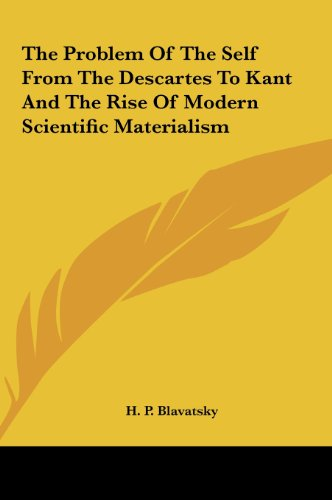 9781161557763: The Problem Of The Self From The Descartes To Kant And The Rise Of Modern Scientific Materialism