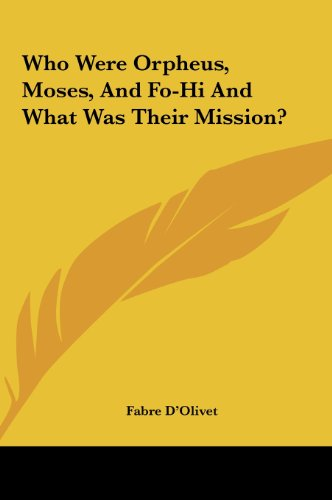 9781161557794: Who Were Orpheus, Moses, And Fo-Hi And What Was Their Mission?