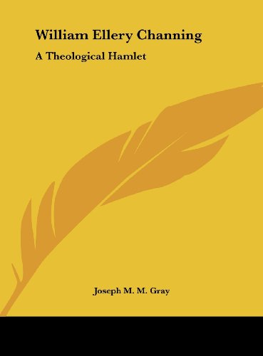 9781161560732: William Ellery Channing: A Theological Hamlet