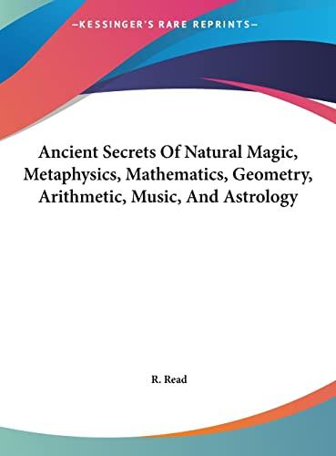 9781161561487: Ancient Secrets Of Natural Magic, Metaphysics, Mathematics, Geometry, Arithmetic, Music, And Astrology