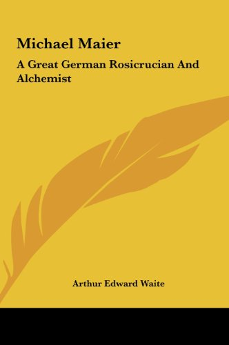Michael Maier: A Great German Rosicrucian and Alchemist a Great German Rosicrucian and Alchemist (1161561560) by Waite, Arthur Edward