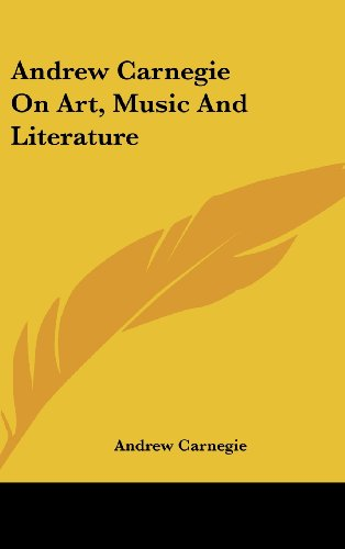 9781161568233: Andrew Carnegie On Art, Music And Literature