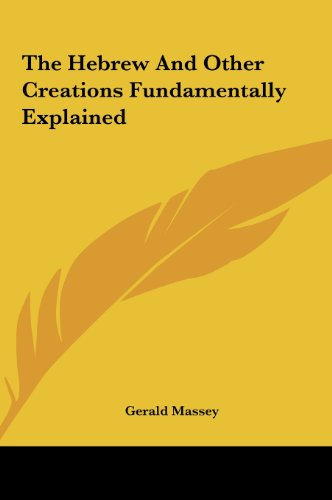 9781161571462: The Hebrew And Other Creations Fundamentally Explained