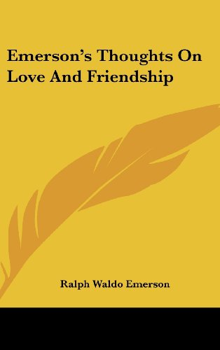 Emerson's Thoughts On Love And Friendship (9781161573817) by Ralph Waldo Emerson