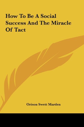 How To Be A Social Success And The Miracle Of Tact (116157543X) by Orison Swett Marden