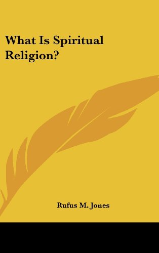 What Is Spiritual Religion? (1161576835) by Rufus M. Jones