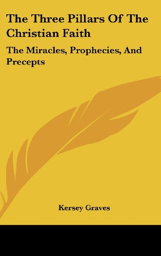9781161579864: The Three Pillars Of The Christian Faith: The Miracles, Prophecies, And Precepts
