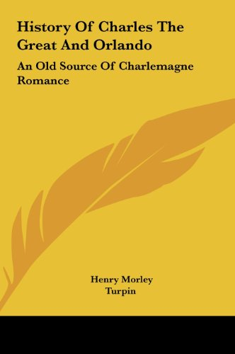 9781161580266: History Of Charles The Great And Orlando: An Old Source Of Charlemagne Romance