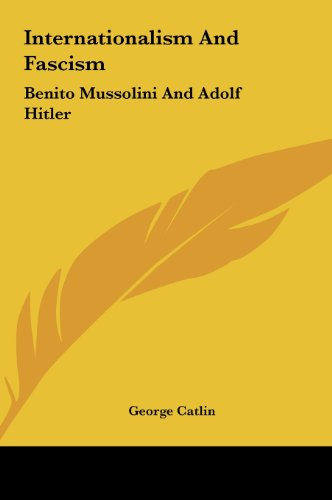 Internationalism And Fascism: Benito Mussolini And Adolf Hitler (1161582762) by George Catlin
