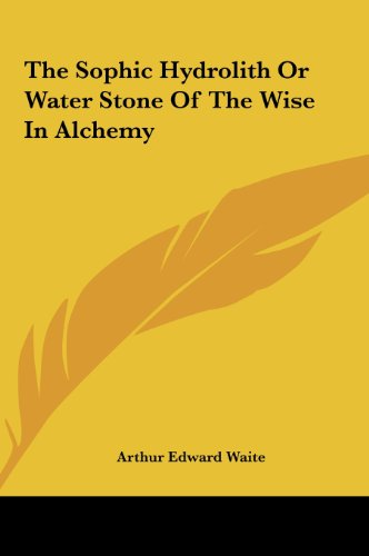 9781161585452: The Sophic Hydrolith Or Water Stone Of The Wise In Alchemy