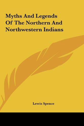 9781161587685: Myths And Legends Of The Northern And Northwestern Indians