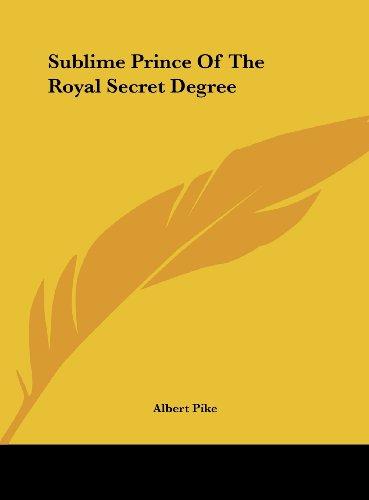 9781161589030: Sublime Prince Of The Royal Secret Degree