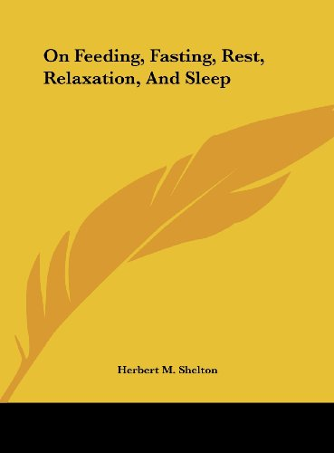9781161589191: On Feeding, Fasting, Rest, Relaxation, And Sleep