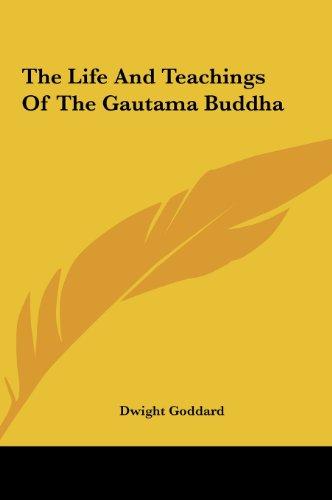 The Life and Teachings of the Gautama Buddha (1161593446) by Dwight Goddard