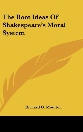9781161597769: The Root Ideas Of Shakespeare's Moral System