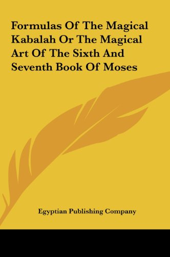 9781161599169: Formulas Of The Magical Kabalah Or The Magical Art Of The Sixth And Seventh Book Of Moses