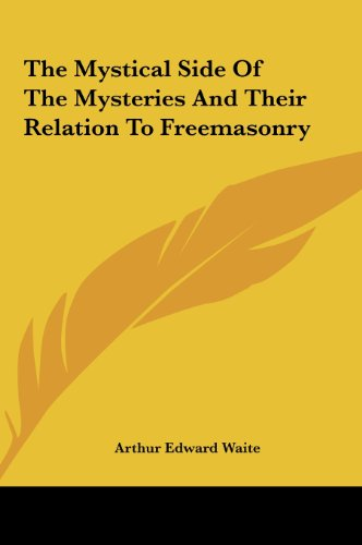9781161601220: The Mystical Side Of The Mysteries And Their Relation To Freemasonry