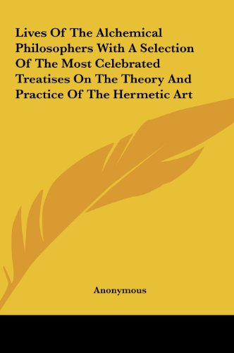 9781161601725: Lives Of The Alchemical Philosophers With A Selection Of The Most Celebrated Treatises On The Theory And Practice Of The Hermetic Art