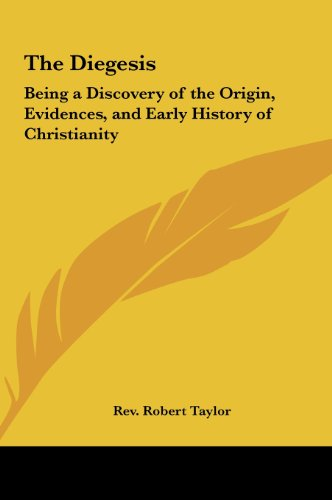 9781161601909: The Diegesis: Being a Discovery of the Origin, Evidences, and Early History of Christianity