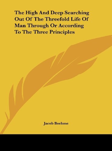 9781161602081: The High and Deep Searching Out of the Threefold Life of Man Through or According to the Three Principles