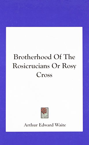 9781161602111: Brotherhood of the Rosicrucians or Rosy Cross