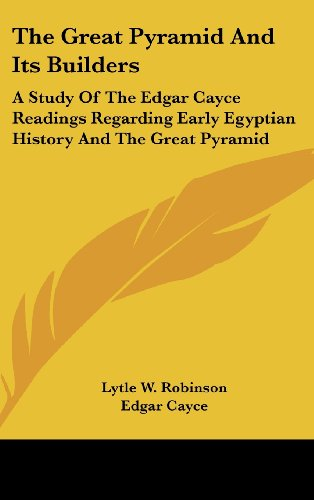 9781161603781: The Great Pyramid And Its Builders: A Study Of The Edgar Cayce Readings Regarding Early Egyptian History And The Great Pyramid