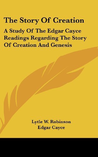 The Story Of Creation: A Study Of The Edgar Cayce Readings Regarding The Story Of Creation And Genesis (9781161603798) by Robinson, Lytle W.; Cayce, Edgar