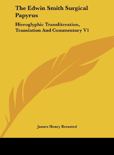 9781161604405: The Edwin Smith Surgical Papyrus: Hieroglyphic Transliteration, Translation and Commentary V1