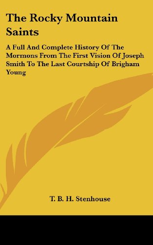 9781161607611: The Rocky Mountain Saints: A Full and Complete History of the Mormons from the First Vision of Joseph Smith to the Last Courtship of Brigham Youn