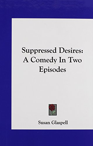 9781161608403: Suppressed Desires: A Comedy In Two Episodes