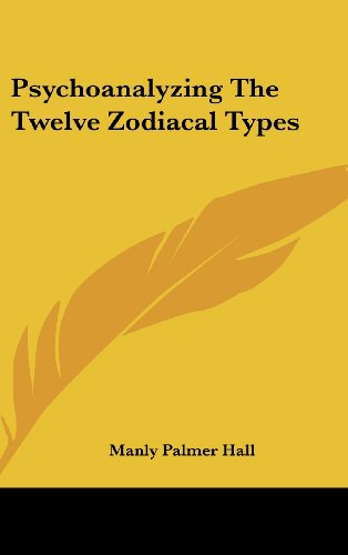 Psychoanalyzing The Twelve Zodiacal Types (9781161608939) by Manly Palmer Hall