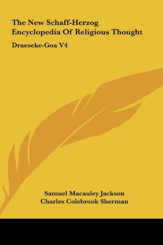 9781161609325: The New Schaff-Herzog Encyclopedia Of Religious Thought: Draeseke-Goa V4