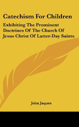 9781161609424: Catechism For Children: Exhibiting The Prominent Doctrines Of The Church Of Jesus Christ Of Latter-Day Saints