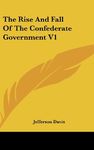 9781161610819: The Rise and Fall of the Confederate Government V1